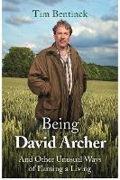 Being David Archer And Other Unusual Ways of Earning a Living by Tim Bentinck