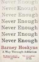 Never Enough A Way Through Addiction by Barney Hoskyns