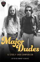 Major Dudes A Steely Dan Companion by Barney Hoskyns