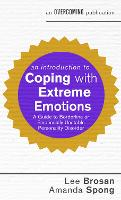 An Introduction to Coping with Extreme Emotions A Guide to Borderline or Emotionally Unstable Personality Disorder by Lee Brosan, Amanda Spong