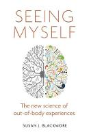 Seeing Myself The New Science of Out-of-body Experiences by Susan Blackmore