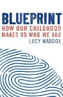 Blueprint How our childhood makes us who we are by Lucy Maddox