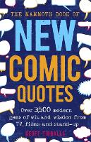 The Mammoth Book of New Comic Quotes Over 3,500 modern gems of wit and wisdom from TV, films and stand-up by Geoff Tibballs