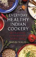 Everyday Healthy Indian Cookery Quick and easy curries for really healthy eating by Manju Malhi
