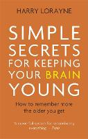 Simple Secrets for Keeping Your Brain Young How to remember more the older you get by Harry Lorayne