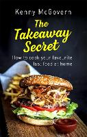The Takeaway Secret, 2nd edition How to cook your favourite fast food at home by Kenny McGovern