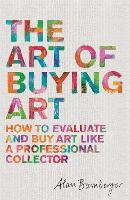 The Art of Buying Art How to evaluate and buy art like a professional collector by Alan S. Bamberger