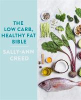 The Low-Carb, Healthy Fat Bible by Sally-Ann Creed