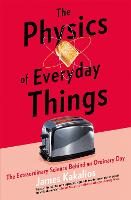 The Physics of Everyday Things The Extraordinary Science Behind an Ordinary Day by James Kakalios