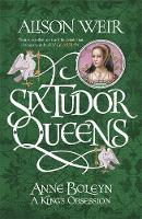 Six Tudor Queens: Anne Boleyn by Alison Weir