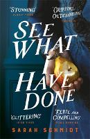 See What I Have Done The Most Critically Acclaimed Debut of the Year by Sarah Schmidt