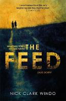 The Feed A chilling, dystopian page-turner with a twist that will make your head explode by Nick Clark Windo