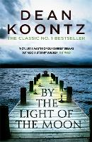 By the Light of the Moon A gripping thriller of redemption, terror and wonder by Dean Koontz