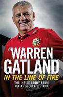 In the Line of Fire The Inside Story from the Lions Head Coach by Warren Gatland