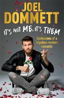 It's Not Me, It's Them Confessions of a hopeless modern romantic - THE SUNDAY TIMES BESTSELLER by Joel Dommett