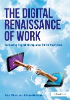 The Digital Renaissance of Work Delivering Digital Workplaces Fit for the Future by Paul Miller, Elizabeth Marsh