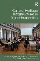 Cultural Heritage Infrastructures in Digital Humanities by Agiatis Benardou