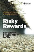 Risky Rewards How Company Bonuses Affect Safety by Sarah Maslen, Andrew Hopkins