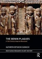 The Benin Plaques A 16th Century Imperial Monument by Kathryn Wysocki Gunsch