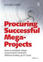 Procuring Successful Mega-Projects How to Establish Major Government Contracts Without Ending up in Court by Louise Hart