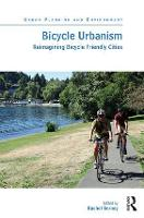 Bicycle Urbanism Reimagining Bicycle Friendly Cities by Rachel Berney