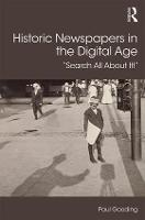 Historic Newspapers in the Digital Age Search All About It! by Paul (University of East Anglia, UK) Gooding