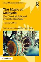 The Music of Malaysia The Classical, Folk and Syncretic Traditions by Patricia Matusky, Tan Sooi Beng