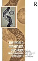 The World Ayahuasca Diaspora Reinventions and Controversies by Beatriz Caiuby Labate