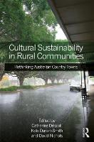 Cultural Sustainability in Rural Communities Rethinking Australian Country Towns by Catherine Driscoll