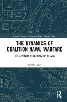 The Dynamics of Coalition Naval Warfare The Special Relationship at Sea by Steven (University of Portsmouth, UK) Paget