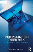 Understanding Cyber Risk Protecting Your Corporate Assets by Thomas R. Koehler