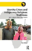 Identity Crises and Indigenous Religious Traditions Exploring Nigerian-African Christian Societies by Elijah Obinna