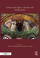 Colour and Light in Ancient and Medieval Art by Chloe N. Duckworth, Anne E. Sassin