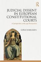Judicial Dissent in European Constitutional Courts A Comparative and Legal Perspective by Katalin Kelemen