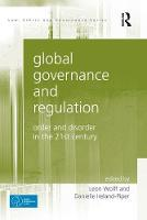 Global Governance and Regulation Order and Disorder in the 21st Century by Danielle Ireland-Piper, Leon Wolff