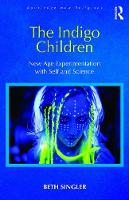 The Indigo Children New Age Experimentation with Self and Science by Beth (University of Cambridge, UK) Singler