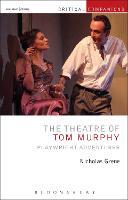 The Theatre of Tom Murphy Playwright Adventurer by Nicholas (Trinity College Dublin, Ireland) Grene