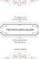 Technolingualism The Mind and the Machine by James (Assistant Professor of German and Linguistics, Ithaca College, USA, Ithaca College, USA) Pfrehm