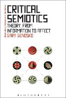 Critical Semiotics Theory, from Information to Affect by Gary (University of Ontario, Canada) Genosko