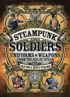 Steampunk Soldiers Uniforms & Weapons from the Age of Steam by Philip (Author) Smith, Joseph A. (Author) McCullough