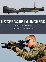 US Grenade Launchers M79, M203, and M320 by Gordon L. Rottman