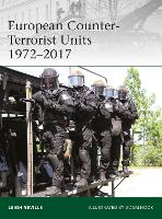 European Counter-Terrorist Units 1972-2017 by Leigh Neville