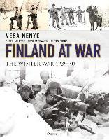 Finland at War The Winter War 1939-40 by Vesa Nenye, Peter Munter, Toni Wirtanen, Chris Birks