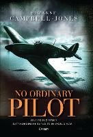 No Ordinary Pilot One young man's extraordinary exploits in World War II by Suzanne Campbell-Jones