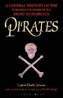 Pirates A General History of the Robberies and Murders of the Most Notorious Pirates by Charles Johnson, David Cordingly