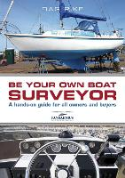 Be Your Own Boat Surveyor A hands-on guide for all owners and buyers by Dag Pike
