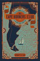 The Cape Horners' Club Tales of Triumph and Disaster at the World's Most Feared Cape by Adrian Flanagan