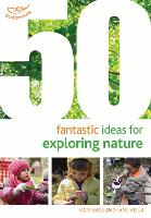 50 Fantastic Ideas for Exploring Nature by Kate Bass, Jane Vella