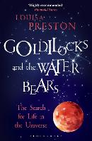 Goldilocks and the Water Bears The Search for Life in the Universe by Louisa Preston