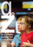 A-Z of Learning Outside the Classroom by Russell Grigg, Helen Lewis